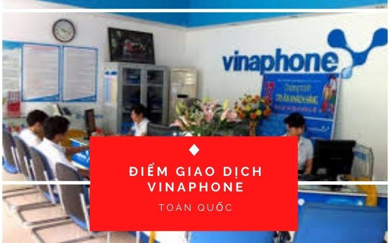 Tổng Hợp Danh Sách Điểm Giao Dịch VinaPhone Toàn Quốc Năm 2021